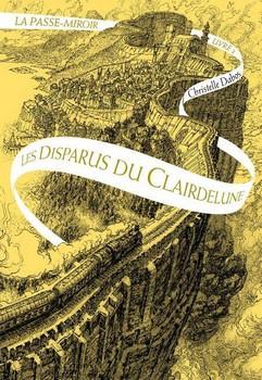 La Passe-miroir T. 2. : Les disparus du Clairdelune, Christelle Dabos